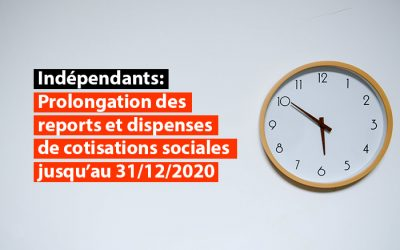 Indépendants : prolongation jusque fin 2020 des possibilités de report et de dispense des cotisations sociales