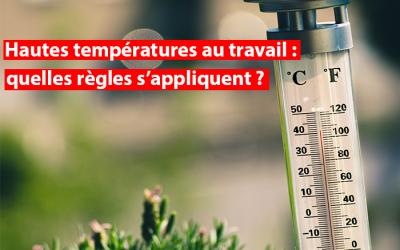 Hautes températures au travail : quelles règles s'appliquent pour vos travailleurs ?