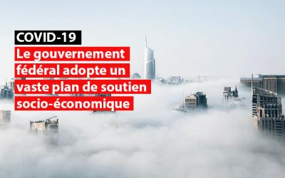 Le gouvernement fédéral adopte un vaste plan de soutien socio-économique