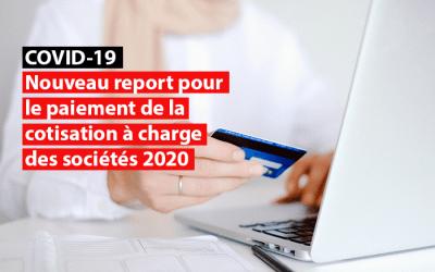 Crise du Covid-19 : Nouveau report pour le paiement de la cotisation à charge des sociétés 2020
