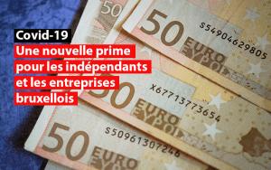 Une nouvelle prime pour les indépendants et les entreprises bruxellois