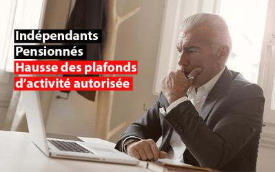 Hausse des plafonds d'activité autorisée des pensionnés indépendants