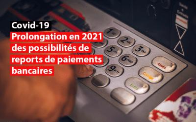 Prolongation en 2021 des possibilités de reports de paiements bancaires pour les particuliers et les entreprises