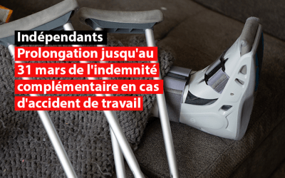 Indépendants : Prolongation jusqu'au 31 mars de l'indemnité complémentaire en cas d'accident de travail