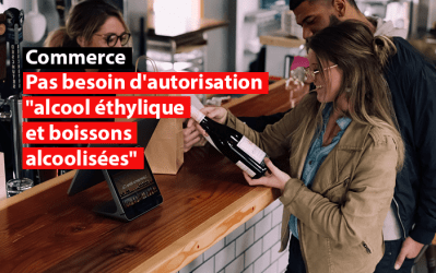 """Commerce : pas besoin d'autorisation """"alcool éthylique et boissons alcoolisées"""" jusqu'au 31 mars 2021"""