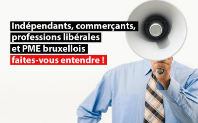 Indépendants, commerçants, professions libérales et PME bruxellois, faites-vous entendre !