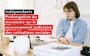 prolongation du moratoire sur le recouvrement judiciaire des cotisations sociales des independants