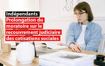 Prolongation du moratoire sur le recouvrement judiciaire des cotisations sociales des indépendants