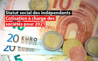 Statut social des travailleurs indépendants : cotisation à charge des sociétés pour 2021