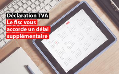Déclarations TVA de mars et du premier trimestre 2021: le fisc vous accorde un délai supplémentaire !